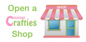 Open a Conscious Crafties shop