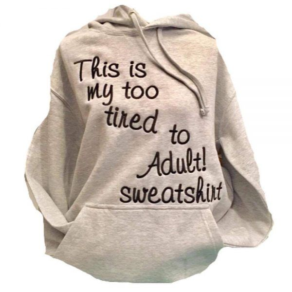 This is my Too tired to adult sweatshirt hoodie